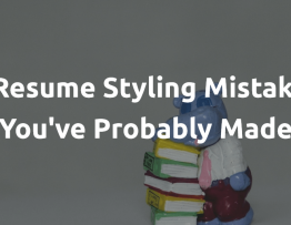 6 Resume Styling Mistakes You've Probably Made